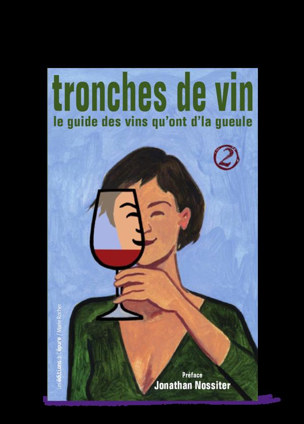 Tronches de vin. Le guide des vins qui ont d'la gueule 2